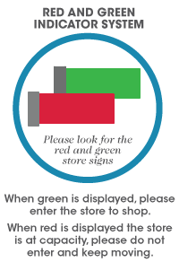 When green is displayed, please enter the store to shop. When red is displayed the store is at capacity. Please do not enter and keep moving.