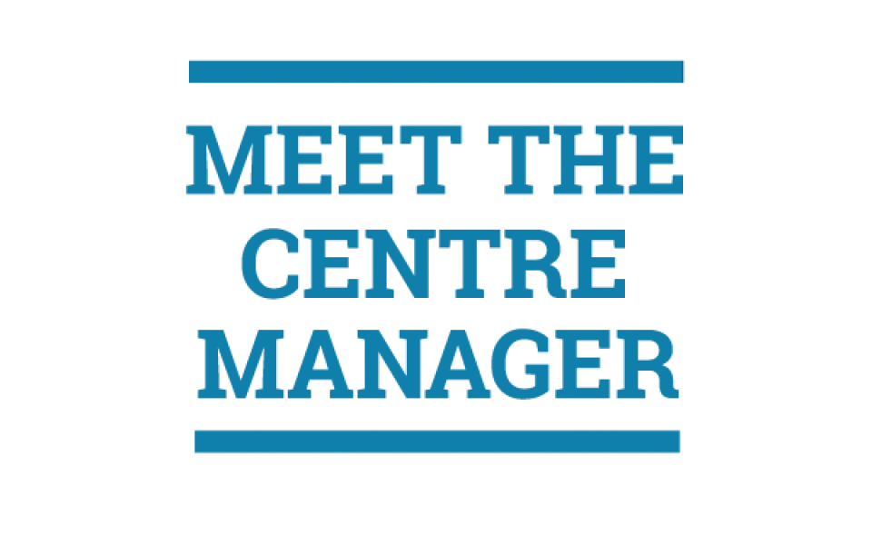 Meet your Centre Manager